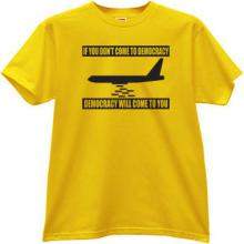 If you dont come to Democracy Funny T-shirt in yellow