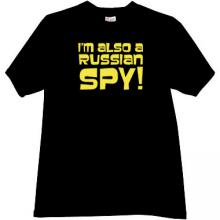 Im also a russian Spy T-shirt in black