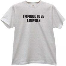 Im Proud to be a Russian Patriotic T-shirt in gray
