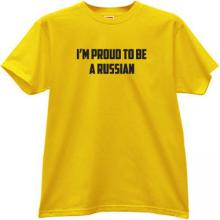 Im Proud to be a Russian Patriotic T-shirt in yellow