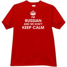 Im Russian And We Dont Keep Calm T-shirt