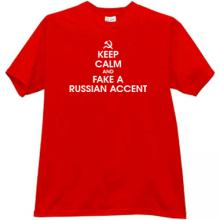 Keep Calm and fake a Russian Accent Funny T-shirt