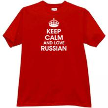 Keep Calm and Love Russian Funny T-shirt