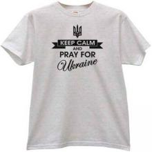 Keep Calm and Pray for Ukraine New Patriotic T-shirt in gray