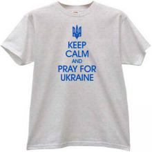 Keep Calm and Pray for Ukraine Patriotic t-shirt in gray
