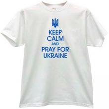 Keep Calm and Pray for Ukraine Patriotic t-shirt in white