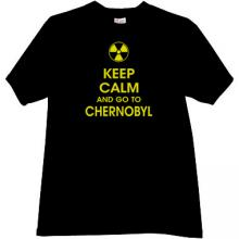 Keep Calm and go to Chernobyl T-shirt in black