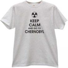 Keep Calm and go to Chernobyl T-shirt in gray