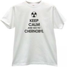 Keep Calm and go to Chernobyl T-shirt in white