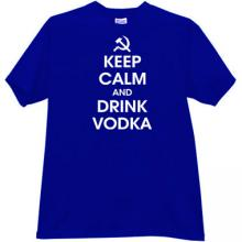 Keep Calm and Drink Vodka Funny T-shirt in blue