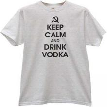 Keep Calm and Drink Vodka Funny T-shirt in gray