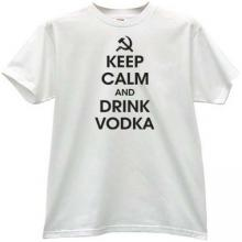 Keep Calm and Drink Vodka Funny T-shirt in white