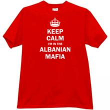Keep Calm Im in Albanian Mafia T-shirt