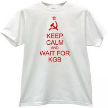 Keep Calm and wait for KGB Funny T-shirt in white