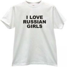 :: I love Russian Girls Cool T-shirt ::