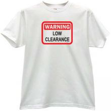 WARNING Low Clearance Funny T-shirt