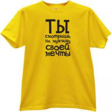 You look at the Man of her Dreams Funny Russian T-shirt in yello