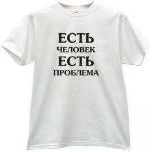 There is a man there is a problem Funny T-shirt in white