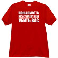 Please dont make me kill you Funny russian T-shirt