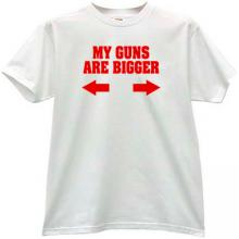 My Guns are Bigger Funny T-shirt