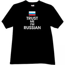 New. Trust Me Im Russian T-shirt