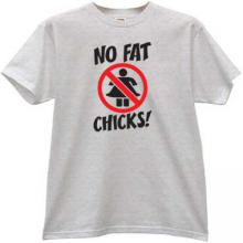 No Fat Chicks! Fuuny T-shirt in gray