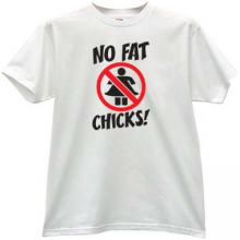 No Fat Chicks! Fuuny T-shirt in white