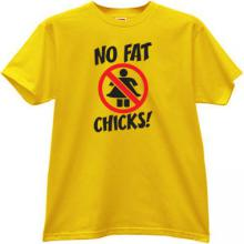 No Fat Chicks! Fuuny T-shirt in yellow
