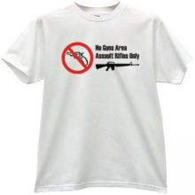 No Guns Area Assault Rifles Only - Cool T-shirt