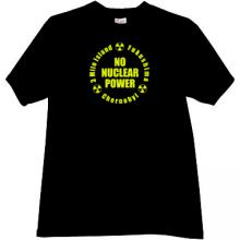 No Nuclear Power - 3 Mile Island, Fukushima, Chernobyl T-shirt i