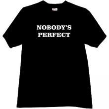 NOBODYs PERFECT Funny T-shirt