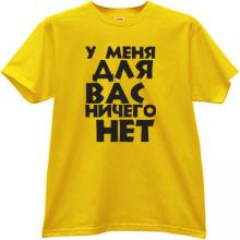 I have nothing for you Funny Russian T-shirt in yellow