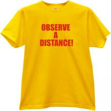 Observe a Distance! Funny T-shirt