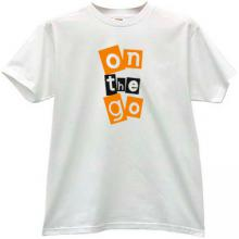 On The Go Funny T-shirt