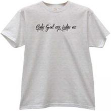 Only God can judge me. Christian T-shirt in gray