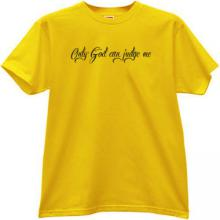 Only God can judge me. Christian T-shirt in yellow