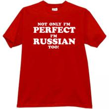 Not only Im Perfect Im Russian too! Funny Russian T-shirt