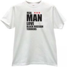 Real Man Love black russian terriers T-shirt in white