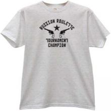 Russian Roulette Tournament Champ Funny T-shirt in g