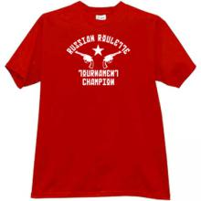 Russian Roulette Tournament Champ Funny T-shirt in r