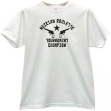 Russian Roulette Tournament Champ Funny T-shirt in w