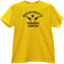Russian Roulette Tournament Champ Funny T-shirt in y