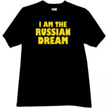 I AM THE RUSSIAN DREAM Funny T-shirt in black