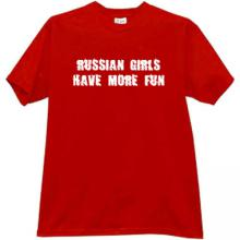 Russian Girls Have More Fun Cool Russian T-shirt in red