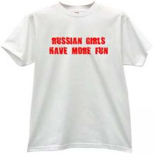 Russian Girls Have More Fun Cool Russian T-shirt in white