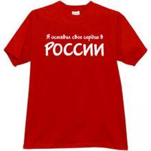 I left my heart in Russia Patriotic T-shirt