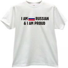 I am Russian and I am proud - Patriotic russian T-shirt in wh