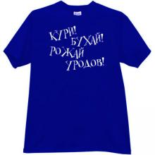Smoke! Drink! Give birth freaks! Crazy Russian T-shirt in blue