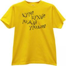Smoke! Drink! Give birth freaks! Crazy Russian T-shirt in yellow