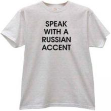 Speak with a russian accent Funny t-shirt